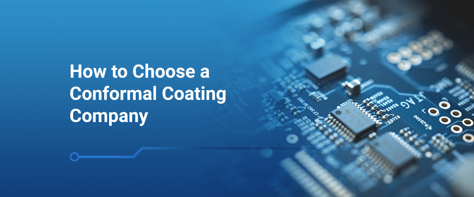 How to Choose a Conformal Coating Company